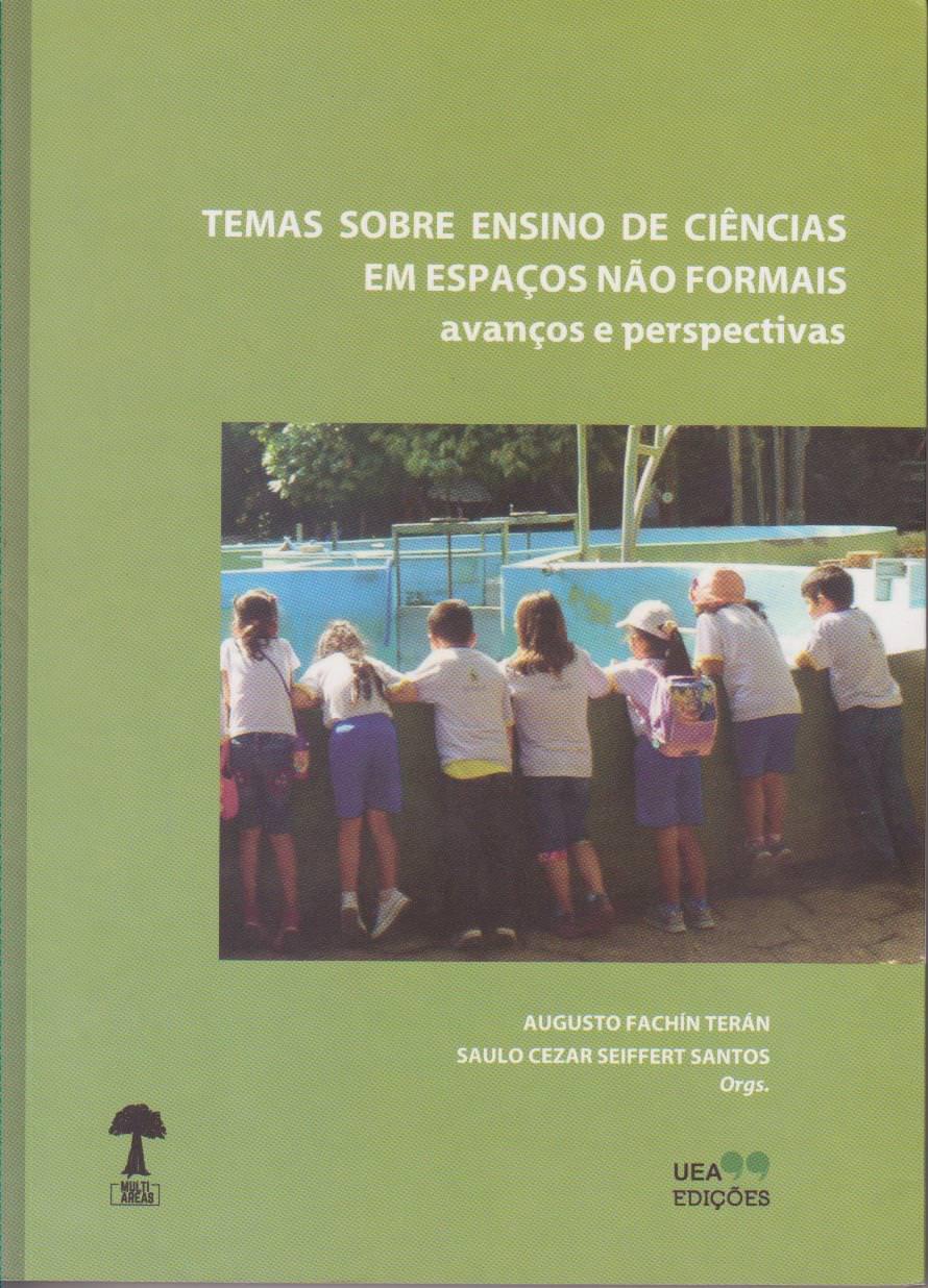 TEMAS SOBRE ENSINO DE CIÊNCIAS EM ESPAÇOS NÃO FORMAIS, livro de Augusto Terán, Saulo Santos