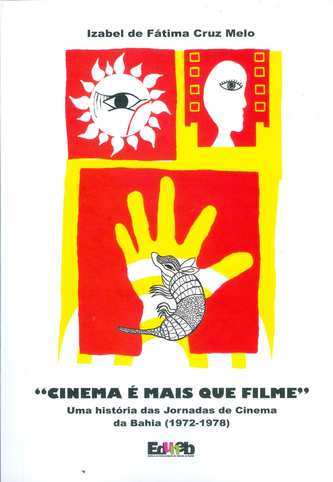 CINEMA É MAIS QUE FILME: uma história das jornadas de cinema da Bahia (1972-1978), livro de Izabel de Fátima Cruz Melo