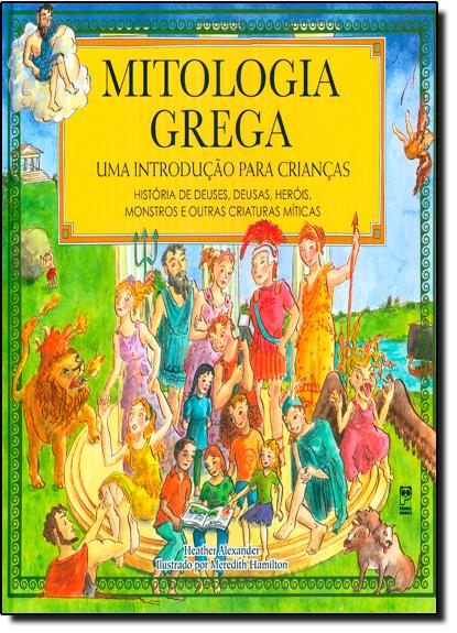 Mitologia Grega: Uma Introdução Para Crianças, livro de Heather Alexander