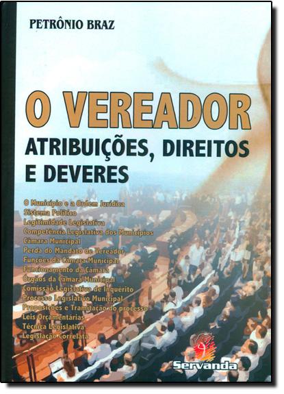 Vereador, O: Atribuições, Direitos e Deveres, livro de Petrônio Braz