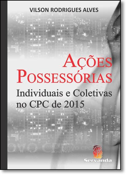 Ações Possessórias Individuais e Coletivas no Cpc de 2015, livro de Vilson Rodrigues Alves
