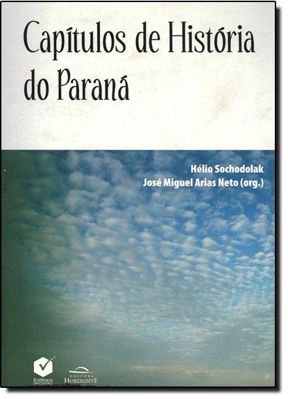 Capitulos de Historia do Paraná, livro de Jose Miguel Arias Neto