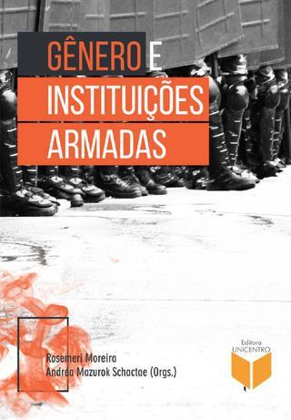 Gênero e instituições armadas, livro de Rosemeri Moreira, Andrea Mazurok Schactae (orgs.)