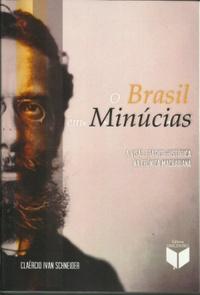O Brasil em minúcias - A visão trágico-histórico na crônica machadiana, livro de Claércio Ivan Schneider