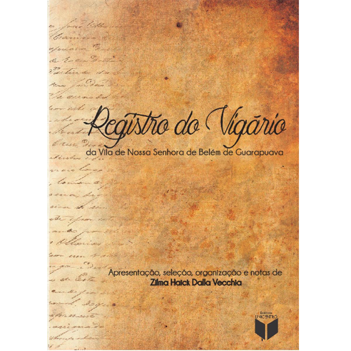 Registro do vigário: da Vila de Nossa senhora de Belém de Guarapuava, livro de Zilma Haick Dalla Vecchia