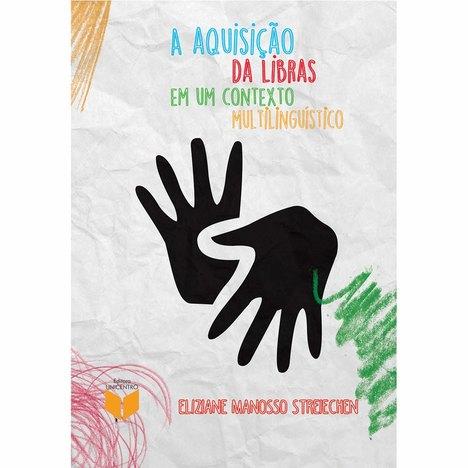 A aquisição da Libras em um contexto multilinguistico, livro de Eliziane Manosso Streiechen