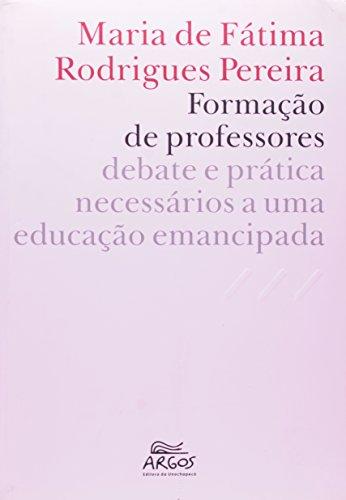 Formação de professores: debate e prática necessários a uma educação emancipada, livro de Maria de Fátima Rodrigues Pereira