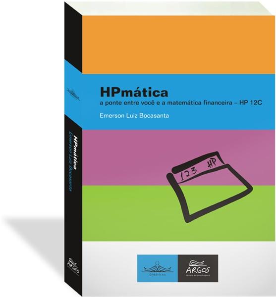 HPmática: a ponte entre você e a matemática financeira - HP 12C, livro de Emerson Luiz Bocasanta