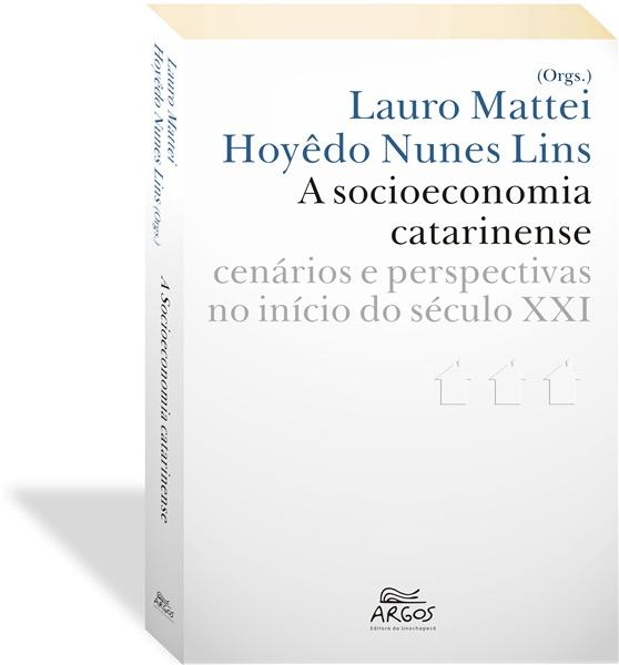 A socioeconomia catarinense: cenários e perspectivas no início do século XXI, livro de Lauro Mattei, Hoyêdo Nunes Lins (Orgs.)