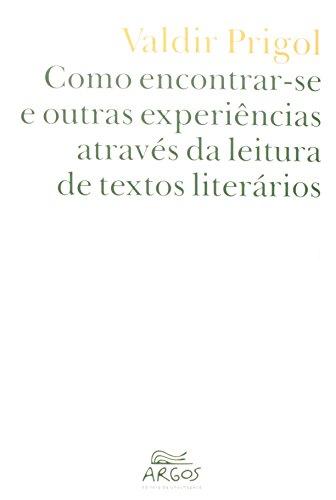 Como encontrar-se e outras experiências através da leitura de textos literários, livro de Valdir Prigol