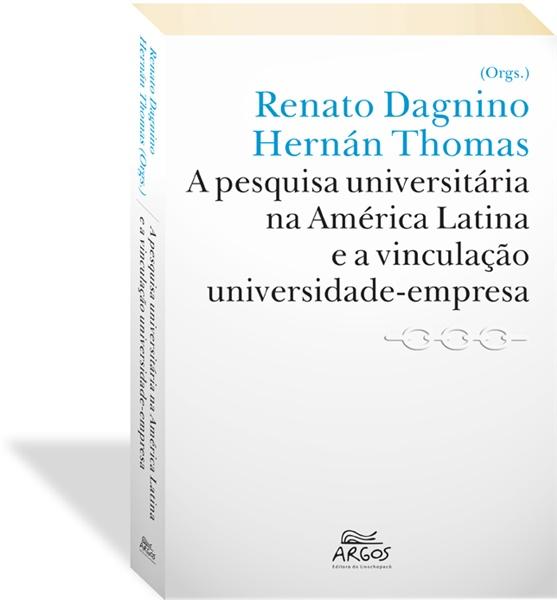 A Pesquisa Universitária na América Latina e a vinculação universidade-empresa, livro de Hernán Thomas, Renato Dagnino (Orgs.)