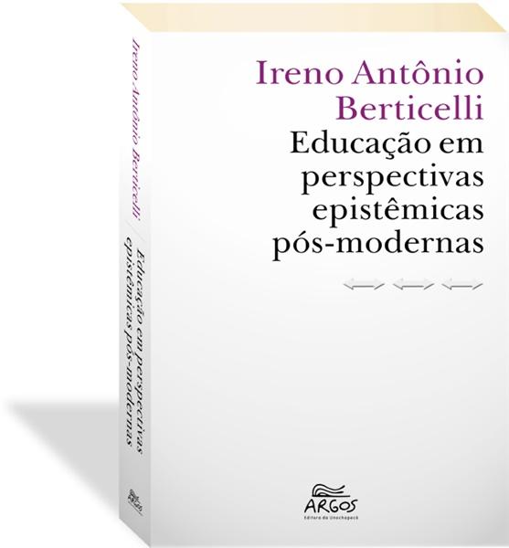 Educação em perspectivas epistêmicas pós-modernas, livro de Ireno Antonio Berticelli