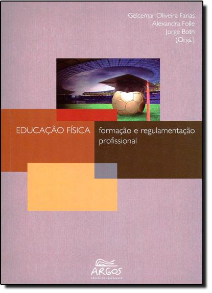 Educação Física: Formação e Regulamentação Profissional, livro de Gelcemar Oliveira Farias
