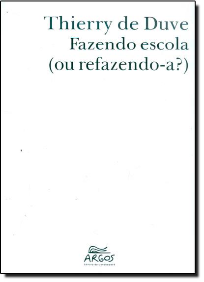 Fazendo Escola: Ou Refazendo-a?, livro de Thierry de Duve