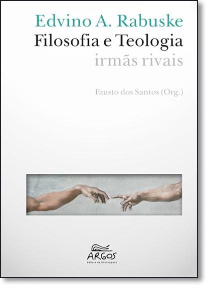 Filosofia e Teologia: Irmãs Rivais, livro de Edvino A. Rabuske