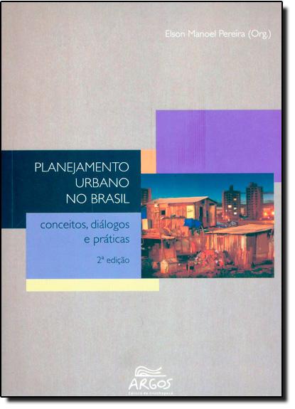 Planejamento Urbano no Brasil: Conceitos, Diálogos e Práticas, livro de Elson Manoel Pereira