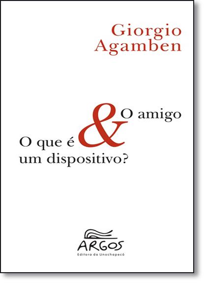Amigo & o que É um Dispositivo, O?, livro de Giorgio Agamben
