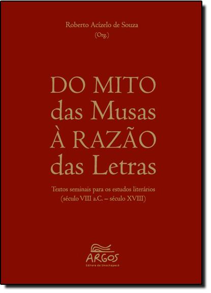 Do Mito das Musas À Razão das Letras: Textos Seminais Para os Estudos Literários, livro de Roberto Acízelo de Souza