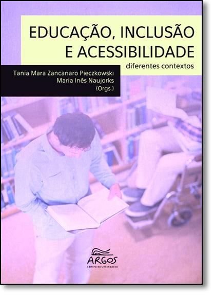 Educação, Inclusão e Acessibilidade: Diferentes Contextos, livro de Tania Mara Zancanaro Pieczkowski