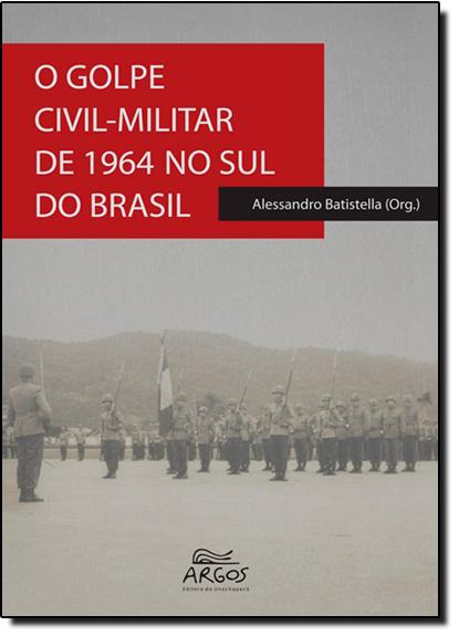 Golpe Civil-militar de 1964 no Sul do Brasil, O, livro de Alessandro Batistella