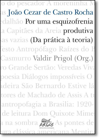 Por Uma Esquizofrenia Produtiva ( Da Prática À Teoria), livro de João Cézar de Castro Rocha