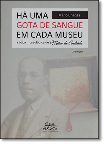 Há Uma Gota de Sangue em Cada Museu: A Ótica Museológica de Mário de Andrade, livro de Mário Chagas