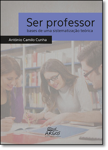 Ser Professor: Bases de uma Sistematização Teórica, livro de António Camilo Cunha