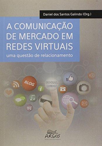 A Comunicaao De Mercado Em Redes Virtuais, livro de Daniel Dos Santos Galindo