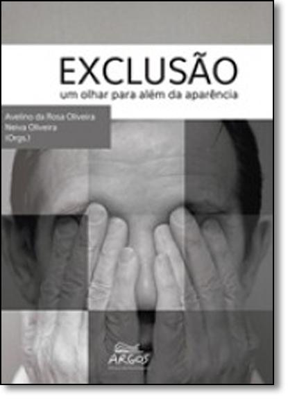 Exclusão: Um Olhar Para Além da Aparência, livro de Neiva Oliveira