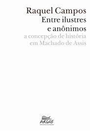 Entre Ilustres e anônimos: a concepção de história em Machado de Assis, livro de RAQUEL CAMPOS