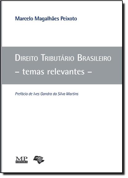 Direito Tributário Brasileiro: Temas Relevantes, livro de Marcelo Magalhães Peixoto