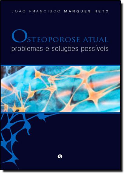 Osteoporose Atual: Problemas e Soluções Possíveis, livro de João Francisco Marques Neto