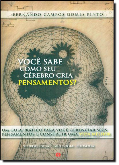 Você Sabe Como Seu Cérebro Cria os Pensamentos?, livro de Fernando Campos Gomes Pinto