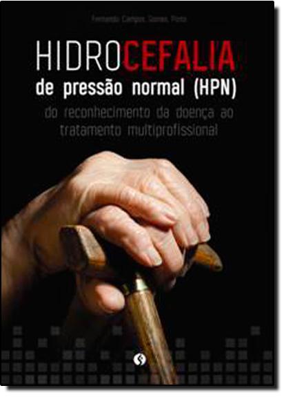 Hidrocefalia de Pressão Normal: Do Reconhecimento da Doença ao Tratamento Multiprofissional, livro de Fernando Campos Gomes Pinto