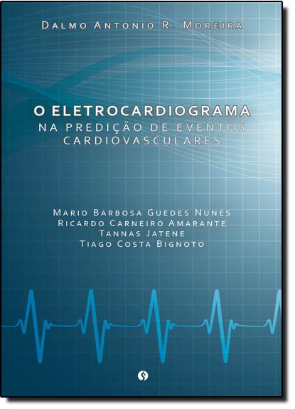 Eletrocardiograma na Predição de Eventos Cardiovasculares, O, livro de Mario Barbosa Guedes Nunes
