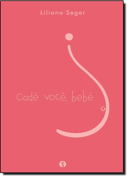 Cadê Você, Bebê, livro de Liliana Seger