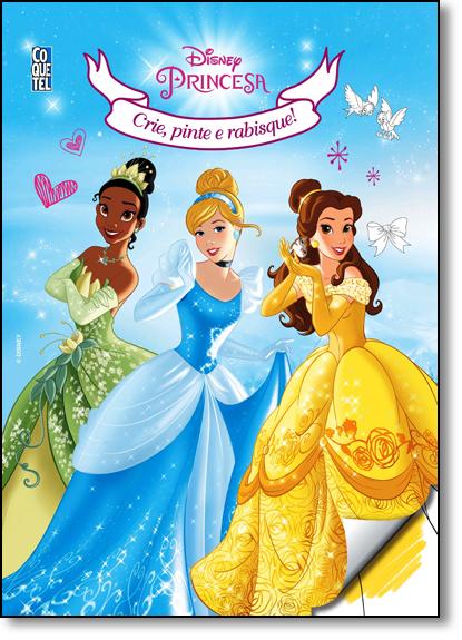 Disney Princesa: Crie, Pinte e Rabisque, livro de Disney