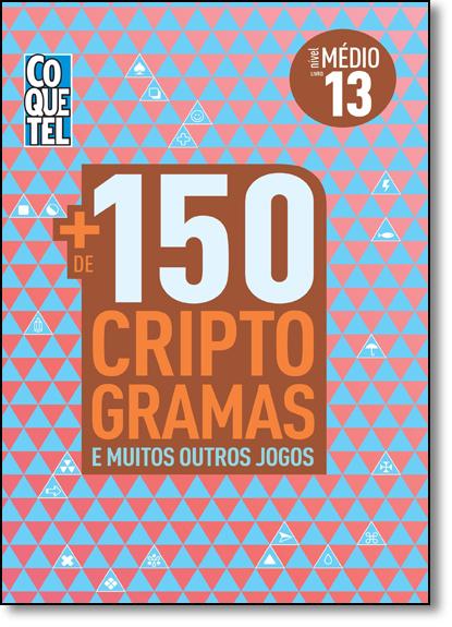 + de 150 Criptogramas e Muitos Outros Jogos - Livro 13 - Nível Médio, livro de Equipe Coquetel