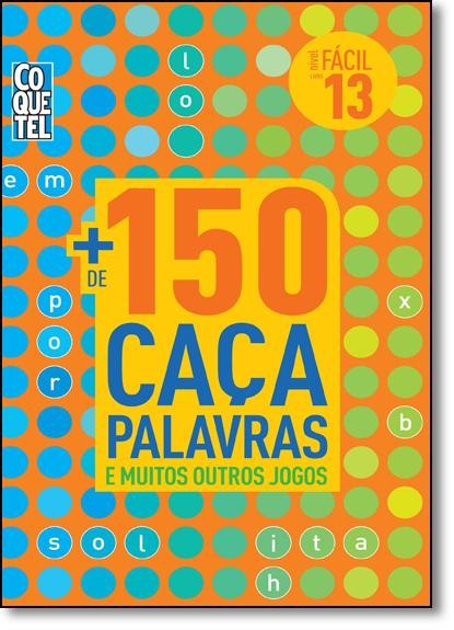 + de 150 Caça Palavras: E Muitos Outros Jogos - Livro 13 - Nível Fácil, livro de Vários Autores