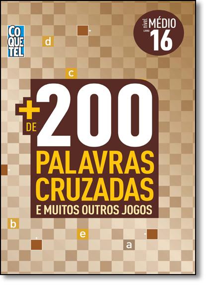 + de 200 Palavras Cruzadas: E Muitos Outros Jogos - Livro 16 - Nível Médio, livro de Vários Autores