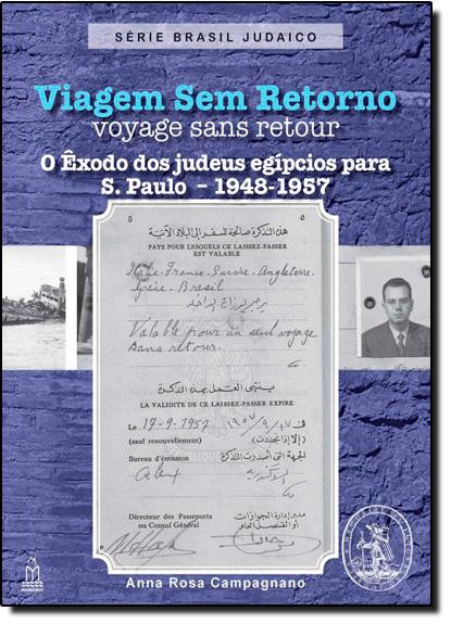 Viagem Sem Retorno: O Êxodo dos Judeus Egípcios Para S. Paulo - 1948-1957, livro de Anna Rosa Campagnano
