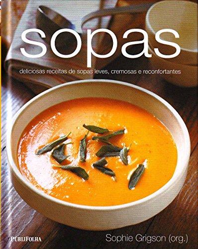 Sopas. Deliciosas Receitas de Sopas Leves, Cremosas e Reconfortantes, livro de Sophie Grigson