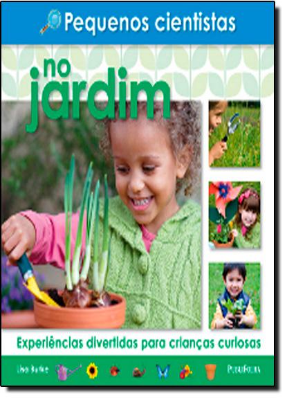 No Jardim: Experiências Divertidas para Crianças Curiosas, livro de Lisa Burke