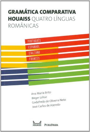 Gramática Comparativa Houaiss. Quatro Línguas Românicas, livro de Ana Maria Brito, Birger Lohse, Godofredo de Oliveira, José Carlos de Azeredo