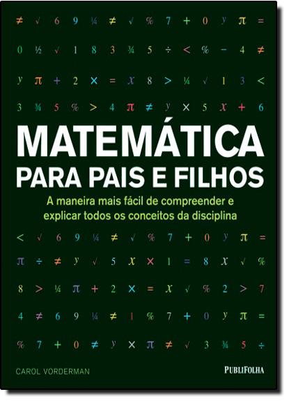 Matemática Para Pais e Filhos: A Maneira Mais Fácil de Compreender e Explicar Todos os Conceitos da Disciplina, livro de Carol Vorderman