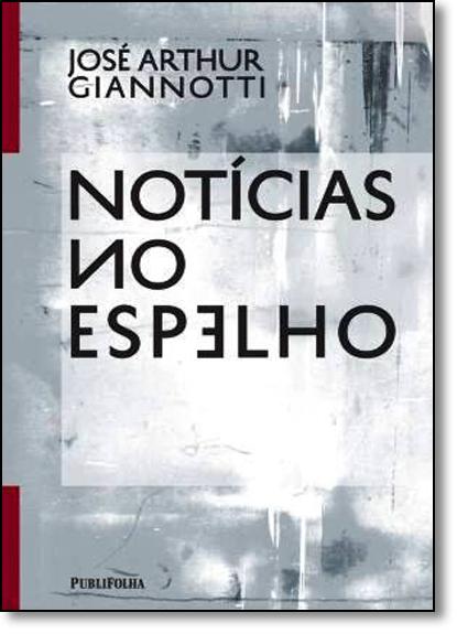 Notícias no Espelho, livro de José Arthur Giannotti