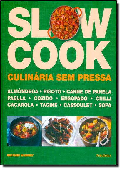 Slow Cook: Culinária Sem Pressa, livro de Heather Whinney
