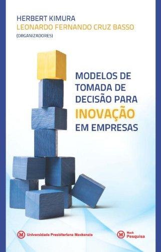 Modelos de tomada de decisão para inovação em empresas, livro de Herbert Kimura e Leonardo Fernando Cruz Basso (org.)