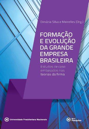 Formação e evolução da grande empresa brasileira: estudos de caso embasados nas teorias da firma, livro de Dimária da Silva e Meirelles