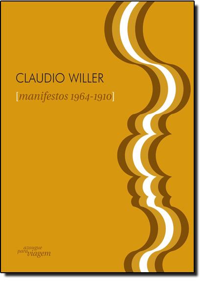 Manifestos 1964 - 2010, livro de Claudio Willer
